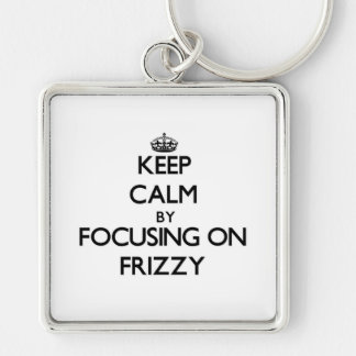 Keep Calm by focusing on Frizzy Key Chain