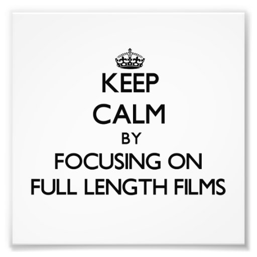 Keep Calm by focusing on Full Length Films Art Photo