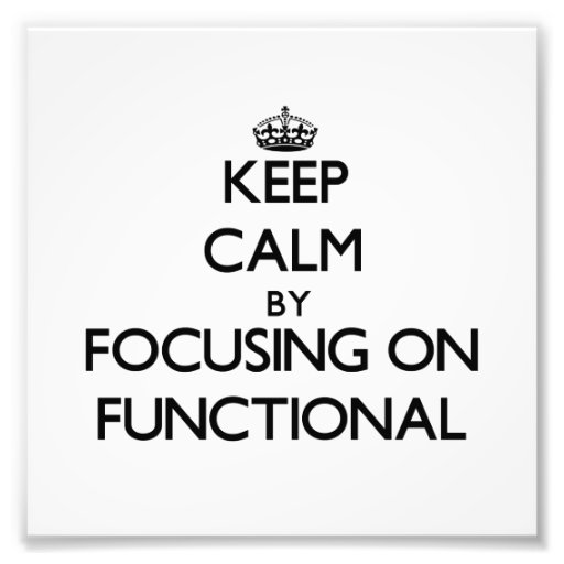 Keep Calm by focusing on Functional Art Photo