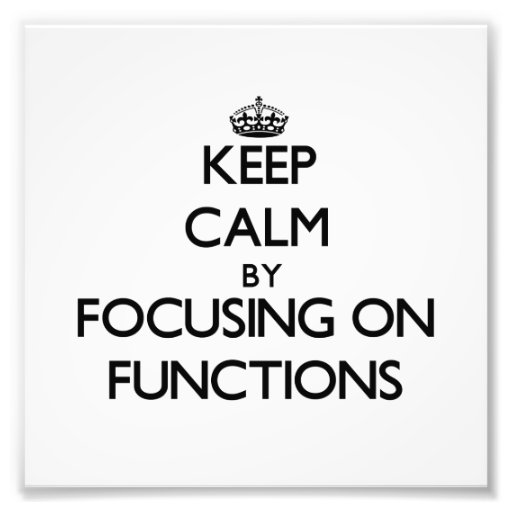 Keep Calm by focusing on Functions Photo