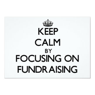 "Keep Calm by focusing on Fundraising 5"" X 7"" Invitation Card"