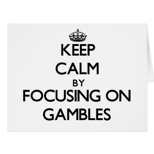 Keep Calm by focusing on Gambles Greeting Card