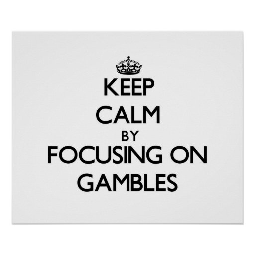 Keep Calm by focusing on Gambles Poster