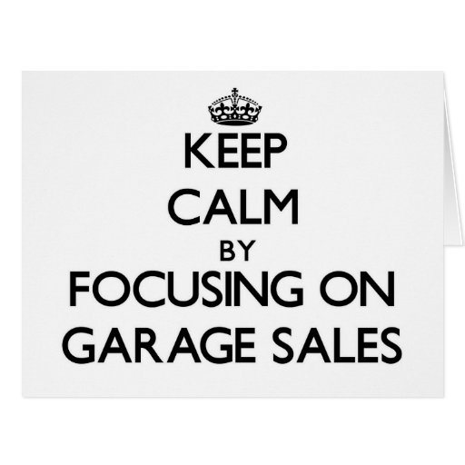 Keep Calm by focusing on Garage Sales Greeting Cards