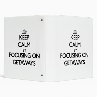 Keep Calm by focusing on Getaways Binders