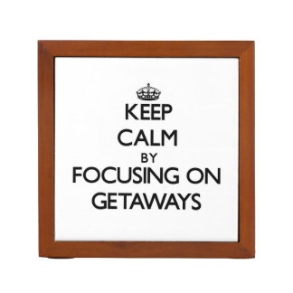 Keep Calm by focusing on Getaways Desk Organizers