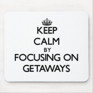 Keep Calm by focusing on Getaways Mouse Pad