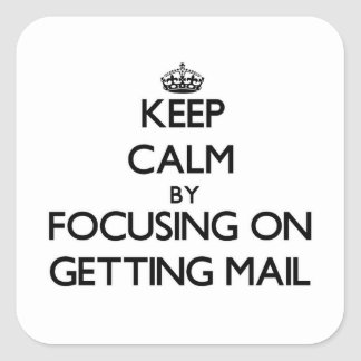 Keep Calm by focusing on Getting Mail Square Stickers