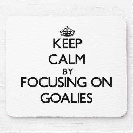 Keep Calm by focusing on Goalies Mouse Pad