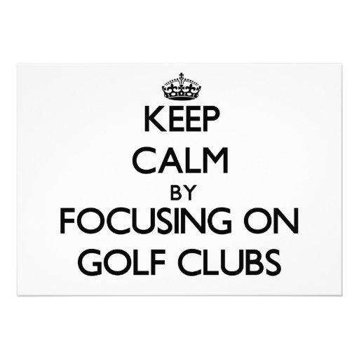 Keep Calm by focusing on Golf Clubs Personalized Announcements