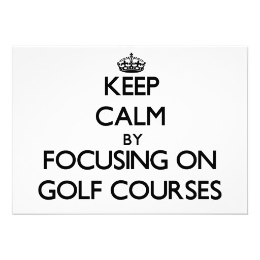Keep Calm by focusing on Golf Courses Personalized Invite
