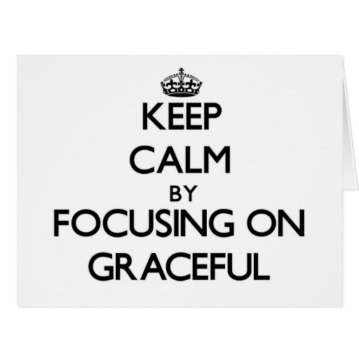Keep Calm by focusing on Graceful Greeting Card