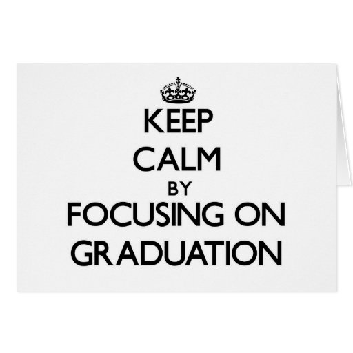 Keep Calm by focusing on Graduation Greeting Card