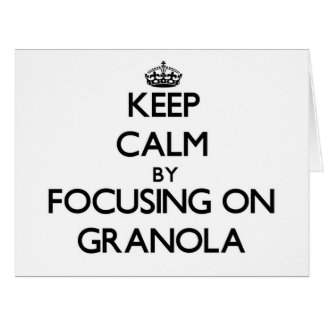 Keep Calm by focusing on Granola Greeting Card