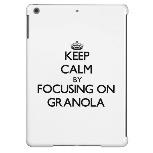 Keep Calm by focusing on Granola Case For iPad Air
