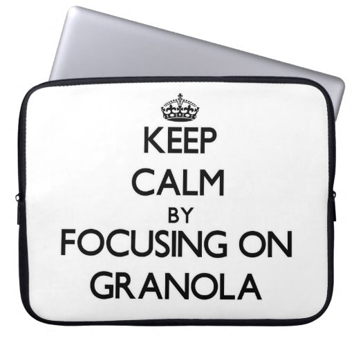 Keep Calm by focusing on Granola Laptop Sleeves