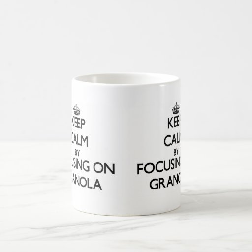 Keep Calm by focusing on Granola Mug