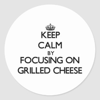 Keep Calm by focusing on Grilled Cheese Stickers