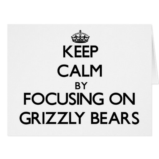 Keep Calm by focusing on Grizzly Bears Card