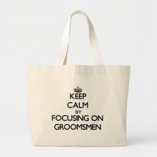 Keep Calm by focusing on Groomsmen Canvas Bags