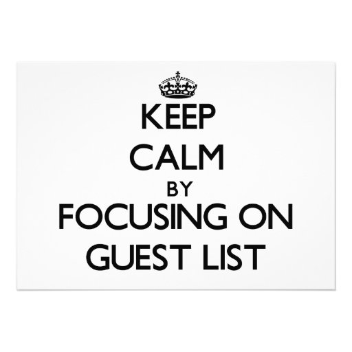 Keep Calm by focusing on Guest List Invitations