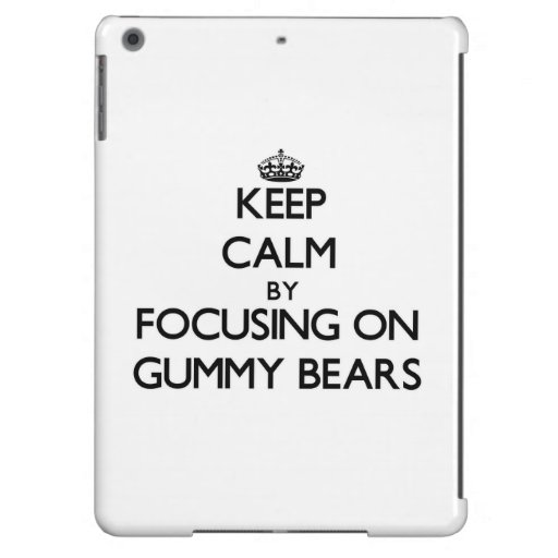 Keep Calm by focusing on Gummy Bears Cover For iPad Air