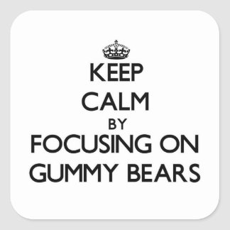 Keep Calm by focusing on Gummy Bears Square Sticker