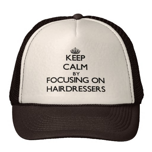 Keep Calm by focusing on Hairdressers Mesh Hats
