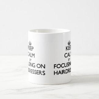 Keep Calm by focusing on Hairdressers Coffee Mugs