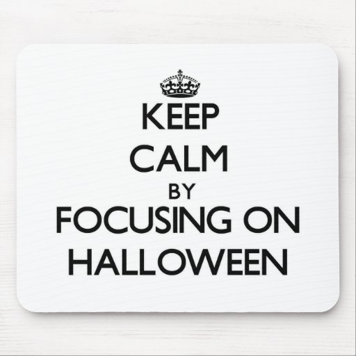 Keep Calm by focusing on Halloween Mouse Pads