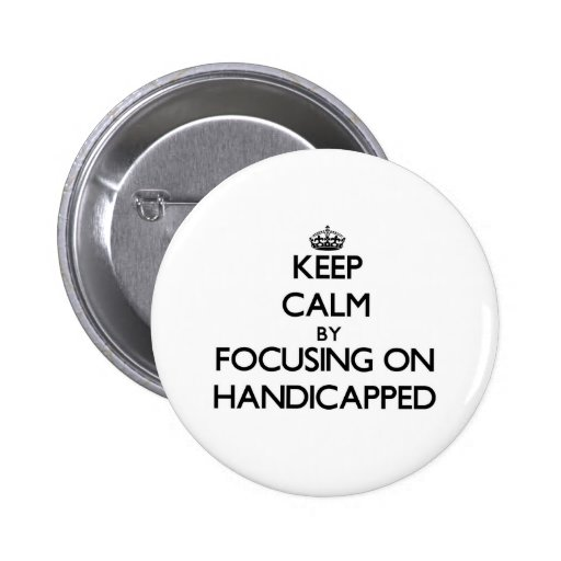 Keep Calm by focusing on Handicapped Pin