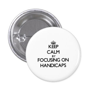 Keep Calm by focusing on Handicaps Pinback Buttons