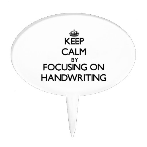 Keep Calm by focusing on Handwriting Cake Topper