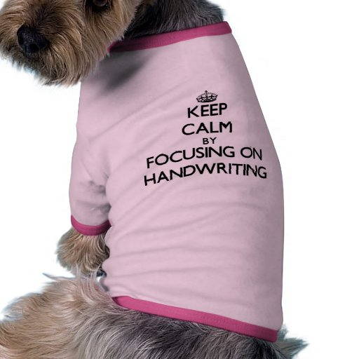 Keep Calm by focusing on Handwriting Dog Clothing
