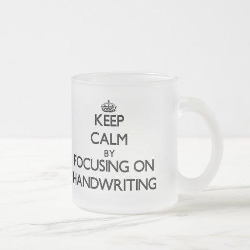 Keep Calm by focusing on Handwriting Mug