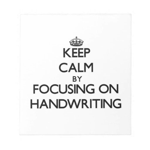 Keep Calm by focusing on Handwriting Notepad