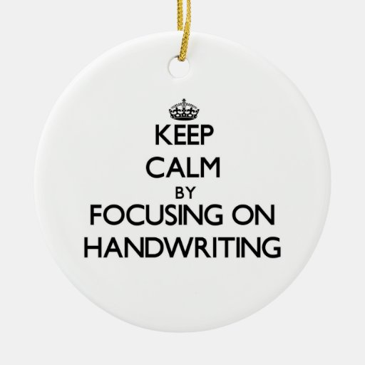 Keep Calm by focusing on Handwriting Christmas Ornament