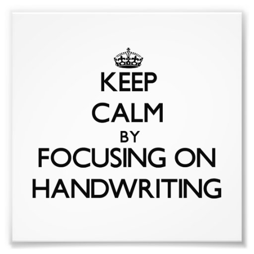 Keep Calm by focusing on Handwriting Photograph
