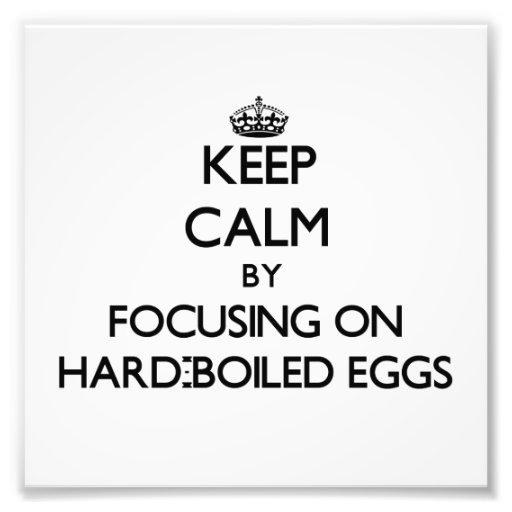 Keep Calm by focusing on Hard-Boiled Eggs Photo