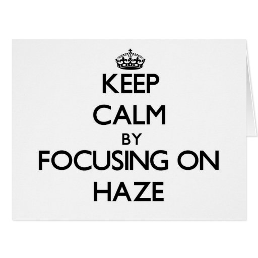 Keep Calm by focusing on Haze Greeting Cards