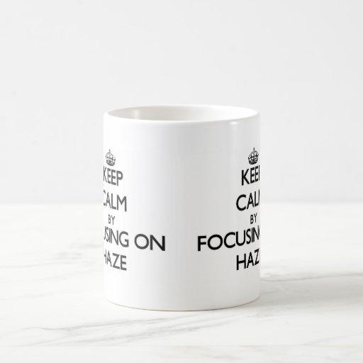 Keep Calm by focusing on Haze Coffee Mug