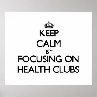 Keep Calm by focusing on Health Clubs Print