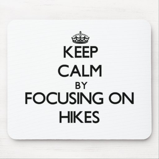 Keep Calm by focusing on Hikes Mouse Pads