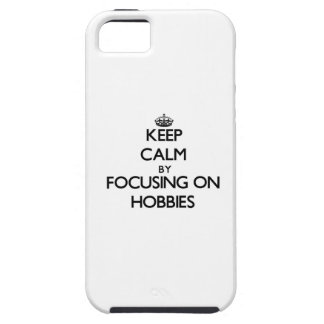 Keep Calm by focusing on Hobbies iPhone 5 Cases