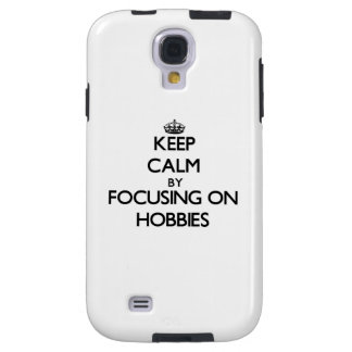 Keep Calm by focusing on Hobbies Galaxy S4 Case