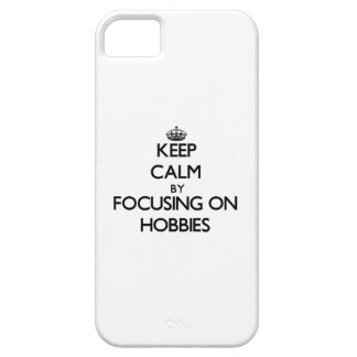 Keep Calm by focusing on Hobbies iPhone 5 Case