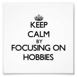 Keep Calm by focusing on Hobbies Photo Print