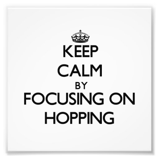 Keep Calm by focusing on Hopping Photograph