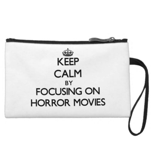 Keep Calm by focusing on Horror Movies Wristlet Clutch