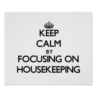 Keep Calm by focusing on Housekeeping Poster